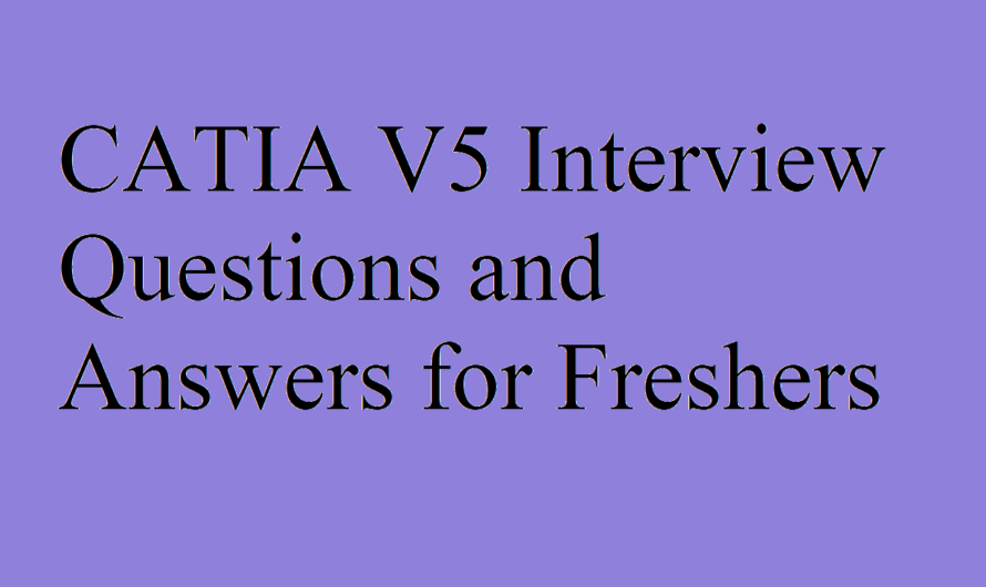 CATIA V5 Interview Questions and Answers for Freshers