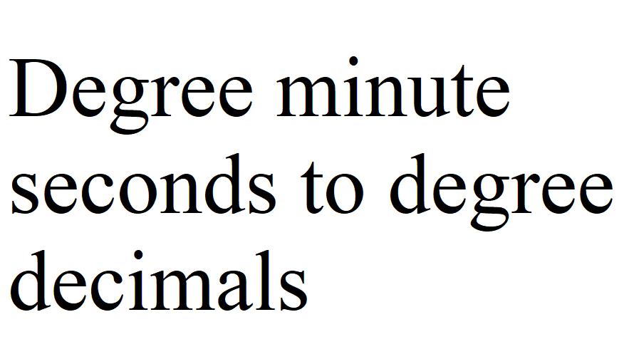 How to convert Degree Minute Second to Degree Decimal