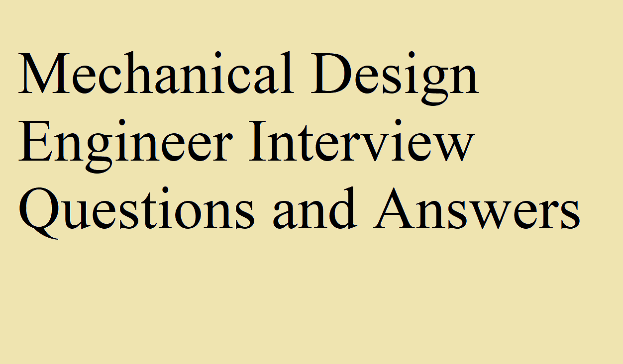 mechanical design engineer interview questions and answers
