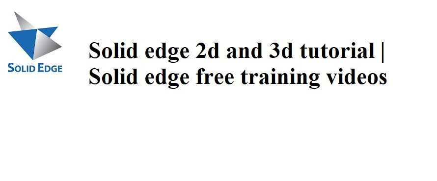 Solid edge 2d and 3d tutorial | Solid edge free training videos