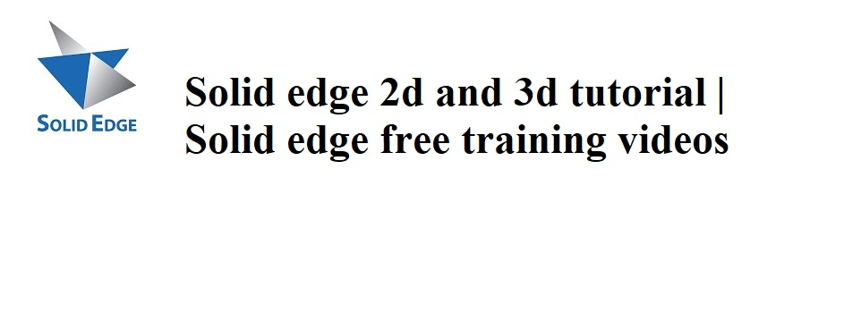 solid edge 2d and solid edge 3d tutorial and solid edge free training tutorial